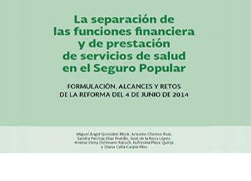 La separación de las funciones financiera y de prestación de servicios de salud en el Seguro Popular.