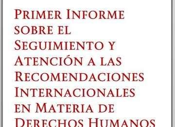 """"""" Primer Informe sobre el seguimiento y la atención a las recomendaciones internacionales en materia de derechos humanos dirigidas al Estado mexicano"""""""