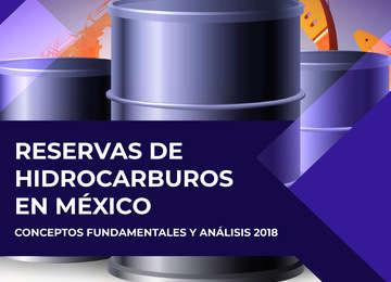 Reservas de hidrocarburos en México. Conceptos fundamentales y análisis 2018.