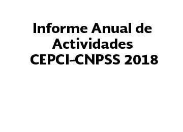 Informe Anual de Actividades CEPCI-CNPSS 2018