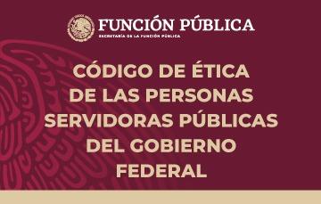 Código de Ética de las personas servidoras públicas del Gobierno Federal