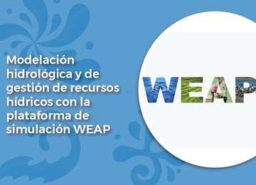 Curso de Modelación hidrológica y de gestión de recursos hídricos con la plataforma de simulación WEAP