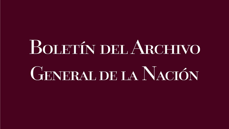 """Imagen con fondo en color rojo oscuro con texto en blanco que dice """"Boletín del Archivo General de la Nación""""."""