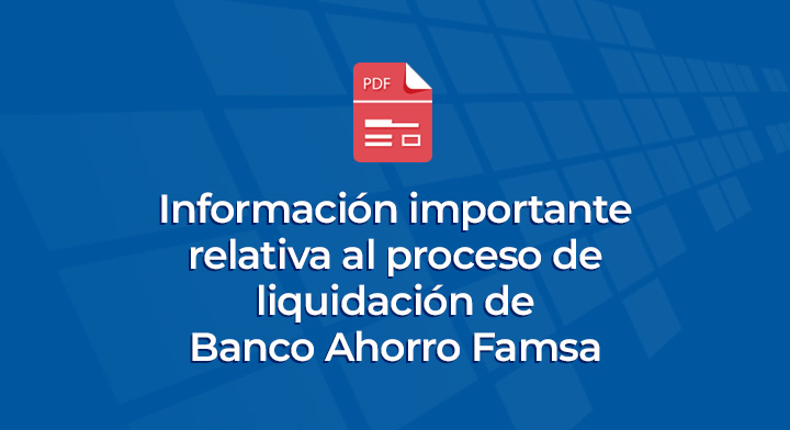 Información importante relativa al proceso de liquidación de Banco Ahorro Famsa.