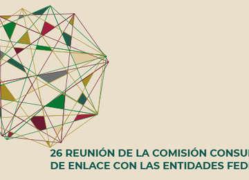 26ª Reunión de la Comisión Consultiva de Enlace con las  Entidades Federativas (COCOEF)