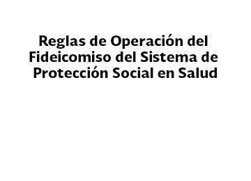 Reglas de Operación actualizadas del Fideicomiso del Sistema de Protección Social en Salud 2019