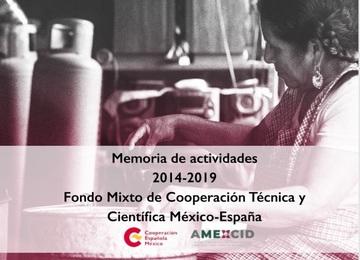 Fondo Mixto de Cooperación Técnica y Científica México – España Memoria de Actividades 2014-2019