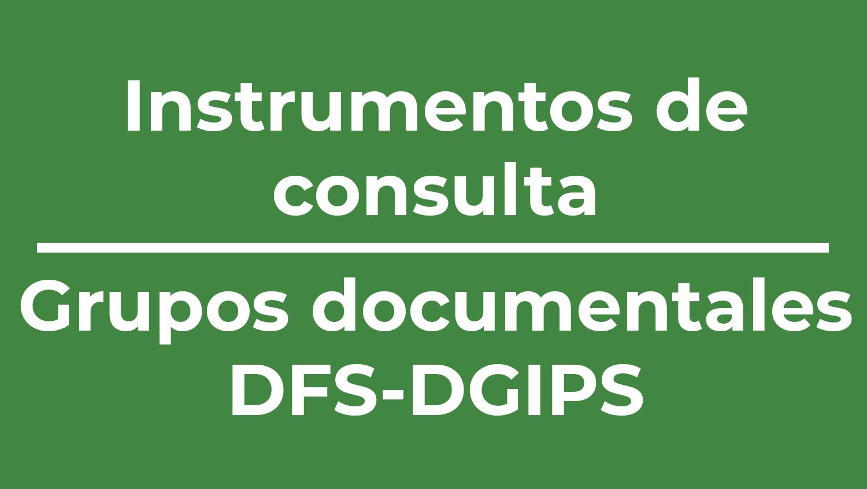 Instrumentos de consulta DFS-DGIPS