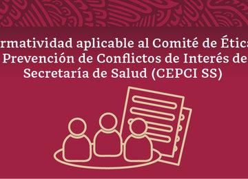 Imagen con el título: Normatividad aplicable al Comité de Ética y de Prevención de Conflictos de Interés de la Secretaría de Salud (CEPCI SS).
