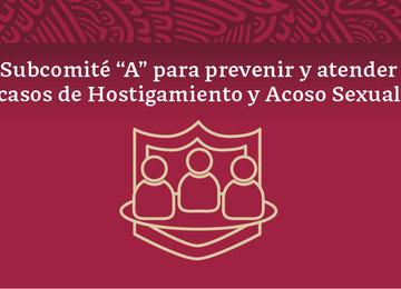 """Imagen con la leyenda de Subcomité """"A"""" para prevenir y atender casos de Hostigamiento y Acoso Sexual."""