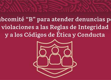 """Imagen con el texto Subcomité """"B"""" para atender denuncias por violaciones a las Reglas de Integridad y a los Códigos de Ética y Conducta."""