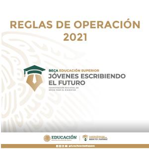 Reglas de Operación 2021del Programa Jóvenes Escribiendo el Futuro