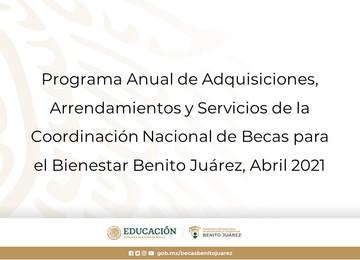 Programa Anual de Adquisiciones, Arrendamientos y Servicios de la Coordinación Nacional de Becas para el Bienestar Benito Juárez, Abril 2021