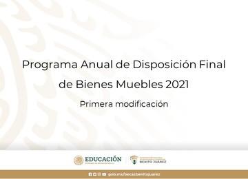Programa Anual de Disposición Final de Bienes Muebles 2021. Primera modificación