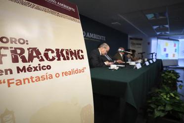 Foro: Fracking en México, fantasía o realidad.