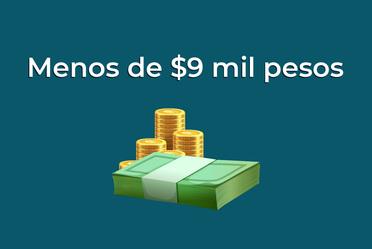 Menos de $9 mil pesos.