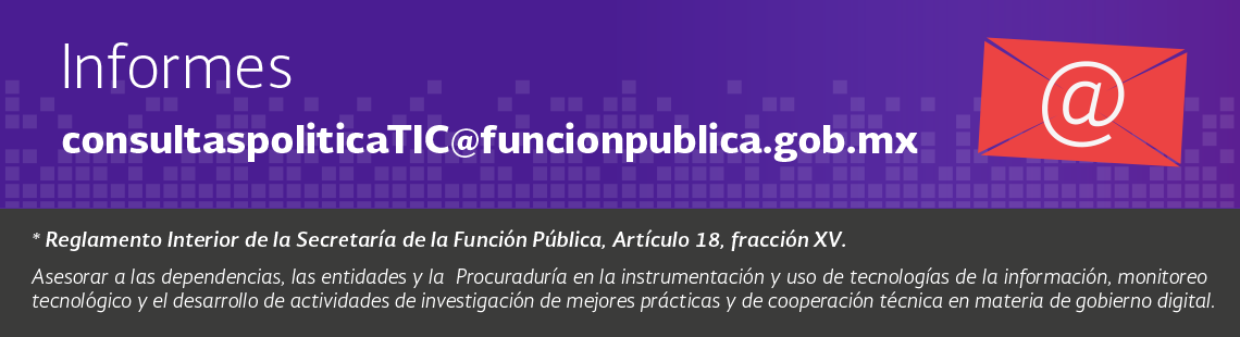 Informes al correo consultaspoliticaTIC@funcionpublica.gob.mx