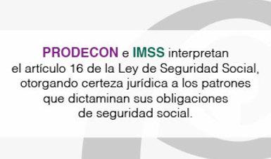 IMSS y PRODECON garantizan certeza jurídica al sector patronal que tiene la obligación de dictaminarse en materia de seguridad social