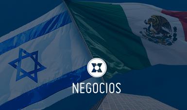 Actualmente, Israel es el principal socio comercial de México en Medio Oriente.