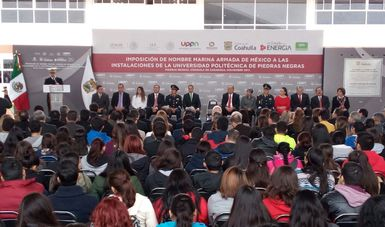 CEREMONIA DE IMPOSICIÓN DEL NOMBRE MARINA-ARMADA DE MÉXICO A LA UNIVERSIDAD POLITÉCNICA DE PIEDRAS NEGRAS, COAHUILA