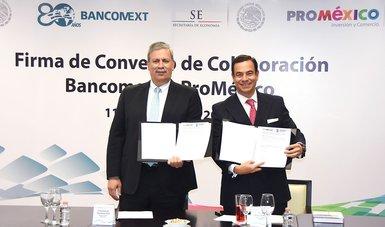 Bancomext y ProMéxico suscriben acuerdo de colaboración para impulsar las exportaciones y promover la inversión