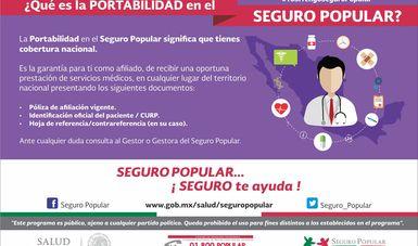 El esquema de portabilidad, impulsado por la actual administración federal, permite mediante la póliza del Seguro Popular, proteger a todos los mexicanos afiliados al Sistema de Protección Social en Salud.