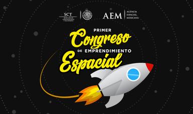 """Convoca AEM a jóvenes al """"Primer Congreso de Emprendimiento Espacial"""""""
