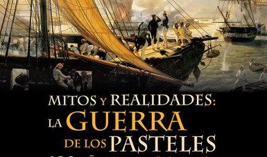 Analizarán mitos y realidades de la Guerra de los Pasteles, a 180 años del suceso