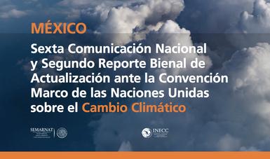 México ha presentado seis Comunicaciones Nacionales lo que lo ubica como uno de los países más avanzados a nivel mundial en acciones frente al cambio climático.