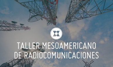 IV Taller Mesoamericano sobre Radiocomunicaciones.