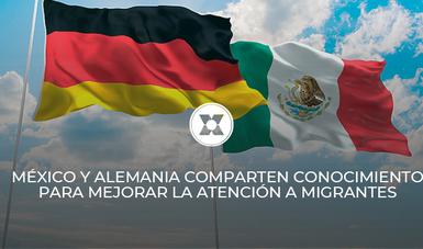 Alemania y México continúan compartiendo conocimiento y experiencias para mejorar la atención a los migrantes.
