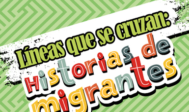 Líneas que se cruzan: Historias de Migrantes