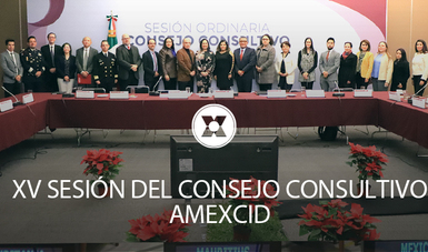 la XV Sesión del Consejo Consultivo de la Agencia Mexicana de Cooperación Internacional para el Desarrollo (AMEXCID)