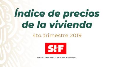 ÍNDICE SHF DE PRECIOS DE LA VIVIENDA EN MÉXICO, CUARTO TRIMESTRE DE 2019.