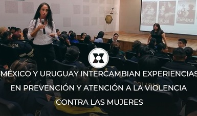Autoridades de México y Uruguay intercambiaron experiencias en materia de acceso a la justicia y prevención de la violencia contra las mujeres