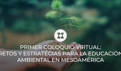 Realizan Primer Coloquio Virtual: Retos y Estrategias para la Educación Ambiental en Mesoamérica