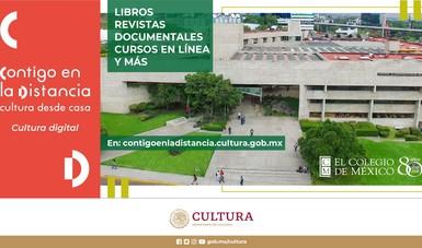 Dan la bienvenida a El Colegio de México a la plataforma Contigo en la distancia, donde comparte, libros descargables, revistas, parte de la colección Historias Mínimas, cápsulas de poesía, entre otros materiales digitales.