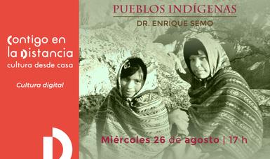 """Presentan la conferencia virtual La Conquista de México y la división de los pueblos indígenas, que impartirá el Dr. Enrique Semo, como parte de la campaña """"Contigo en la distancia""""."""