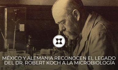 En conmemoración del 110 aniversario luctuoso del Dr. Robert Koch, México y Alemania se unen para reconocer su legado a la microbiología.