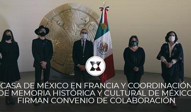 La Casa de México en Francia y la Coordinación de Memoria Histórica y Cultural de México de la Presidencia de la República firmaron convenio de colaboración para acercar la riqueza de nuestro país en el exterior a los mexicanos a través de Memórica.