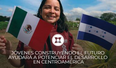 •Jóvenes Construyendo el Futuro ayudará a potenciar el desarrollo en Centroamérica