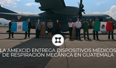 LA AMEXCID ENTREGA DISPOSITIVOS MÉDICOS DE RESPIRACIÓN MECÁNICA EN GUATEMALA