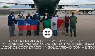 CON LA ENTREGA DE DISPOSITIVOS MÉDICOS DE RESPIRACIÓN MECÁNICA EN HAITÍ SE REFRENDAN LAZOS DE COOPERACIÓN Y SOLIDARIDAD CON MÉXICO