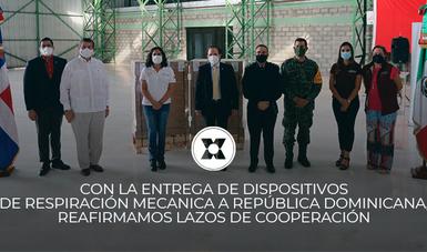 CON LA ENTREGA DE DISPOSITIVOS DE RESPIRACIÓN MECANICA A REPÚBLICA DOMINICANA, REAFIRMAMOS LAZOS DE COOPERACIÓN
