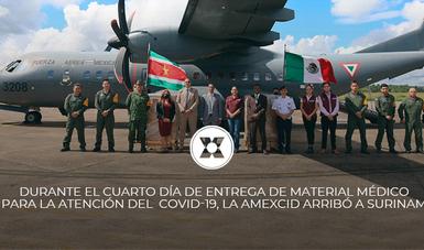 DURANTE EL CUARTO DÍA DE ENTREGA DE MATERIAL MÉDICO PARA LA ATENCIÓN DEL  COVID-19, LA AMEXCID ARRIBÓ A SURINAM