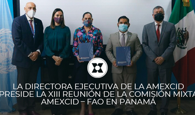 LA DIRECTORA EJECUTIVA DE LA AMEXCID PRESIDE LA XIII REUNIÓN DE LA COMISIÓN MIXTA AMEXCID – FAO EN PANAMÁ
