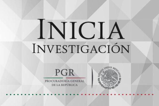 PGR investiga a probables responsables de delitos federales.