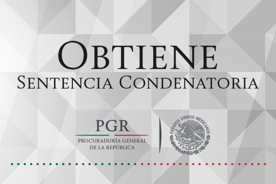 Obtiene PGR en San Luis Potosí sentencia de diez años de prisión.