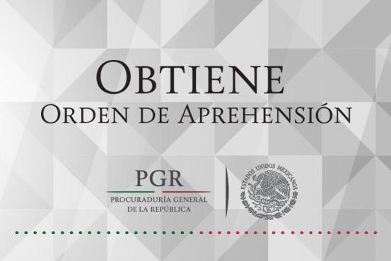 Ejecuta PGR orden de aprehensión contra ex servidor público del Poder Ejecutivo del Estado de Chiapas y empresario coludido