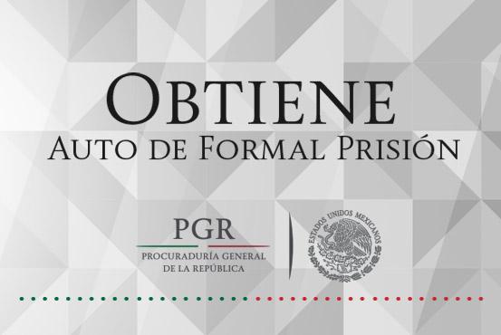 Visitaduría General de PGR obtuvo auto de formal prisión por delitos de extorsión y privación ilegal de la libertad.